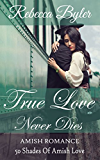 Amish Romance: True Love Never Dies: Amish Love Stories Series (50 Shades of Amish Love)