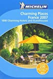 1000 places to eat - Michelin 2007 Charming Places France: 1000 Charming Hotels and Guesthouses