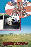 Pig Tales from Across the Pond, Robert J. Drew, 1463423136