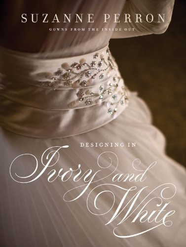 Designing in Ivory and White: Suzanne Perron Gowns from the Inside Out (Jason Fancy Dress)