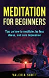 Meditation For Beginners: Tips on how to meditate, be less stress, and cure depression (Mindfulness, Yoga, Meditation Techniques, Stress, Calmness, Relaxation)