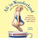 Ali in Wonderland: And Other Tall Tales Audiobook by Ali Wentworth Narrated by Ali Wentworth