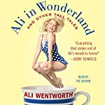 Ali in Wonderland: And Other Tall Tales | Ali Wentworth