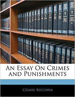 an essay on crimes and punishments cesare beccaria  an essay on crimes and punishments cesare beccaria 9781141041664 com books