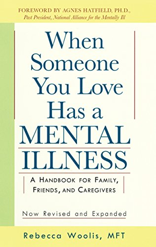 When Someone You Love Has a Mental Illness: A Handbook for Family, Friends, and Caregivers, Revised and Expanded ()