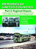 Memories of United Counties - Regional Depots: Aylesbury * Bedford * Huntingdon * Kettering * Luton * Milton Keynes * Stamford * Wellingborough v. 2: ... Past and Present (Road Transport Heritage)