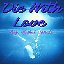 Die with Love Audiobook by Prof Bharat shamarao Sakate Narrated by Amanda Stribling