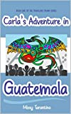 Carla's Adventure in Guatemala: Book One of the Traveling Trunk Series