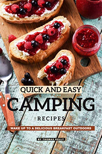 Quick and Easy Camping Recipes: Wake Up to A Delicious Breakfast Outdoors by [Kelly, Thomas]