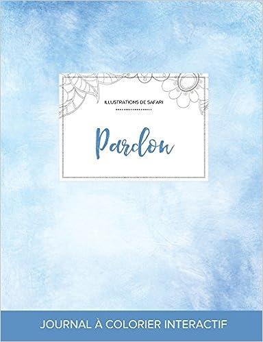 Téléchargement Journal de Coloration Adulte: Pardon (Illustrations de Safari, Cieux Degages) epub, pdf