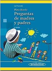 Plata Rueda. Preguntas de madres y padres.: FRANCISCO JAVIER LEAL