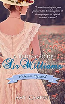A Redenção de Sir Williams (As Irmãs Wymond Livro 2) por [Campbell, Amy]