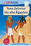 SUPERLESER! Toms Zeitreise ins alte Ägypten: 3. Lesestufe Sach-Geschichten für Leseprofis