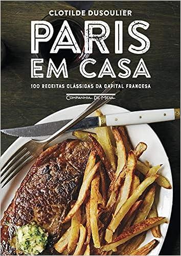 Paris em casa: 100 receitas clássicas da capital francesa: Amazon.es: Libros