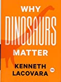 Why Dinosaurs Matter (TED Books)