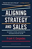 img - for Aligning Strategy and Sales: The Choices, Systems, and Behaviors that Drive Effective Selling by Cespedes, Frank V. (September 2, 2014) Hardcover book / textbook / text book