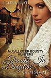 Trouble in Disguise: McCallister Bounty Hunters (Eclipse Heat) (Volume 6)