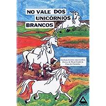 No vale dos Unicórnios Brancos (COLEÇÃO INFANTIL Livro 2)