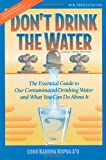 home drinking water treatment process Don't Drink the Water: The Essential Guide to Our Contaminated Drinking Water and What You Can do About It