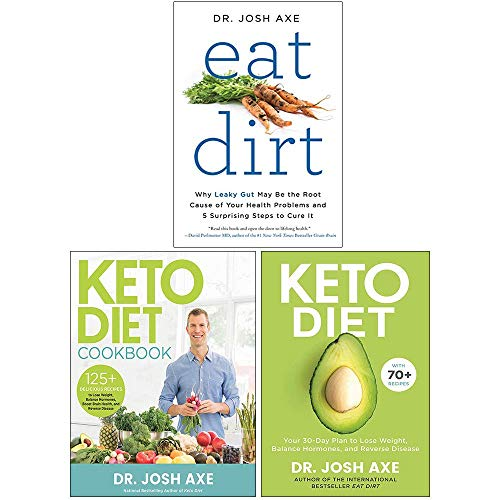 Eat Dirt, Keto Diet Cookbook, Keto Diet 3 Books Collection Set By Dr Josh Axe