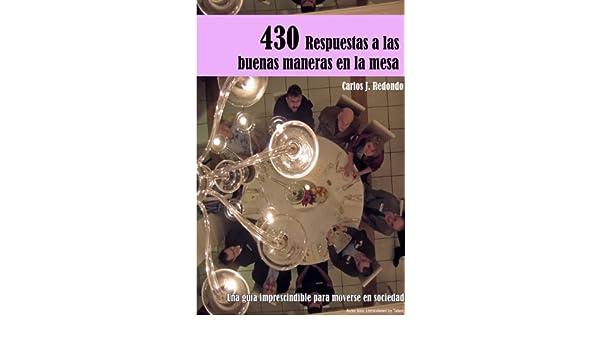 Amazon.com: 430 Respuestas a las buenas maneras en la mesa: Una guía imprescindible para moverse en sociedad. (Spanish Edition) eBook: Carlos J Redondo: ...