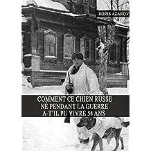 Comment ce Chien Russe né pendant la Guerre a-t-il pu Vivre 54 ans (Record, Chiens, Histoire, Guerre Froide, Animaux domestiques) (French Edition)