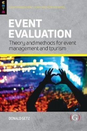 Event Evaluation: Theory and Methods for Event Management and Tourism (Events Management and Methods)