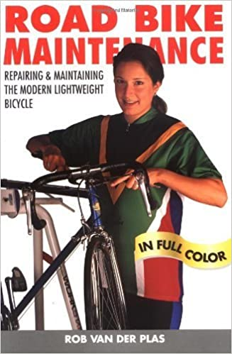 Road Bike Maintenance: Repair and Maintaining the Modern Lightweight Bike by Van Der Plas, Rob (1996)