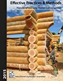 Effective Practices & Methods: For Handcrafted Log Home Construction