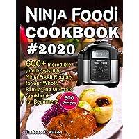 Ninja Foodi Cookbook #2020: 600+ Incredible and Irresistible