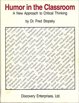 Humor in the Classroom: A New Approach to Critical Thinking by Stopsky Fred (1992-11-01)