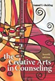The Creative Arts in Counseling, Gladding, Samuel T., 1556203144