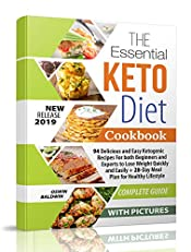 The Essential Keto Diet Cookbook: 94 Delicious and Easy Ketogenic Recipes For both Beginners and Experts to Lose Weight Quickly and Easily + 28-Day Meal Plan for Healthy Lifestyle