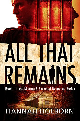 All That Remains (A Missing and Exploited Suspense Novel Book 1) by [Holborn, Hannah]