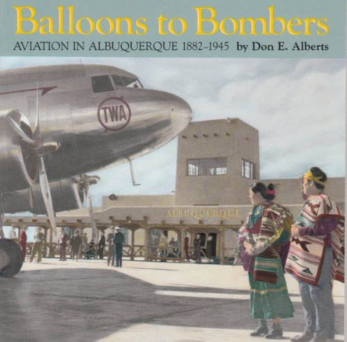 (Balloons to Bombers; Aviation in Albuquerque 1882-1945)