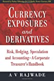 img - for Currency Exposures and Derivatives: Risk, Hedging, Speculation and Accounting   A Corporate Treasurer's Handbook book / textbook / text book