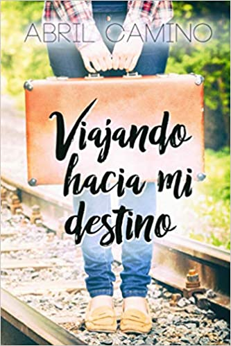 Viajando hacia mi destino: Volume 1 (Bilogía Destino): Amazon.es: Camino,  Abril: Libros