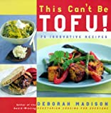 img - for This Can't Be Tofu!: 75 Recipes to Cook Something You Never Thought You Would--and Love Every Bite book / textbook / text book