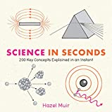 Science in Seconds: 200 Key Concepts Explained in an Instant (Knowledge in a Flash)