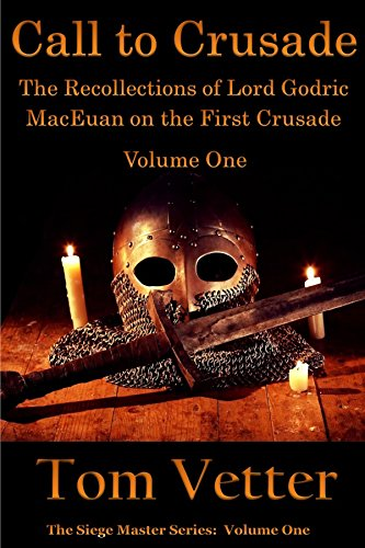 Call To Crusade: The Recollections of Lord Godric MacEuan on the First Crusade: Volume One (Siege Master Book 1)