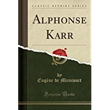 Alphonse Karr (Classic Reprint) (French Edition)