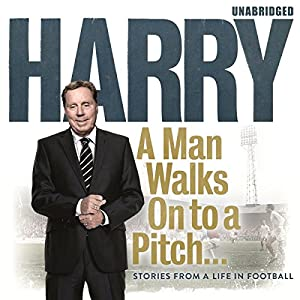 A Man Walks On to a Pitch Audiobook