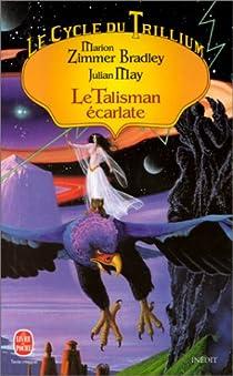 Le Cycle du Trillium, tome 2 : Le Talisman écarlate par Bradley