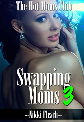 Swapping Moms 3: The Hot Moms Club