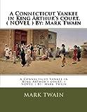 A Connecticut Yankee in King Arthur's court. ( NOVEL ) By: Mark Twain