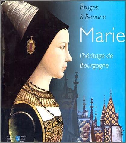 Livres Marie, l'héritage de Bourgogne. Bruges à Beaune pdf ebook