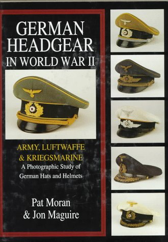 German Headgear in World War II: Army/Luftwaffe/Kriegsmarine: A Photographic Study of German Hats and Helmets (German Headgear in World War II , Vol 1)