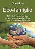 Eco-famiglie: Riflessioni, esperienze, idee per una consapevolezza e un orientamento più sostenibile (Il bambino naturale)