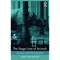 The Stage Lives of Animals: Zooesis and Performance
