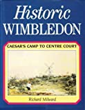 Front cover for the book Historic Wimbledon: From Caesar's Camp to Centre Court by R. J. Milward